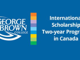 George Brown College International Scholarship Two-year Programs in Canada
