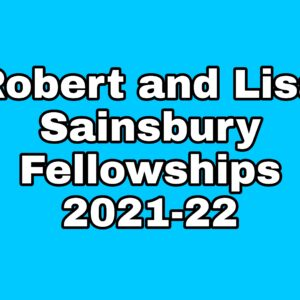 Robert and Lisa Sainsbury Fellowships 2021-22