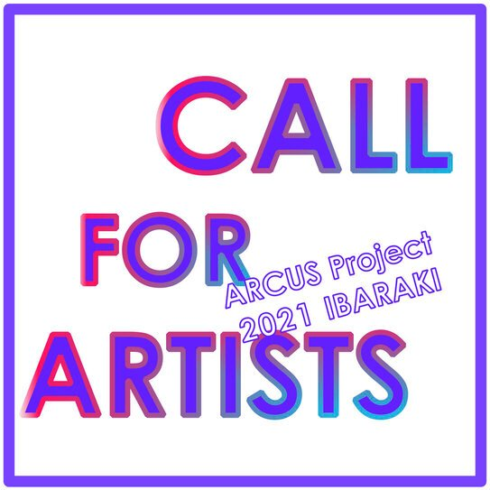 Arcus Project 2021 Ibaraki Artist-In-Residence Program